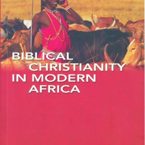 Biblical Christianity in Modern Africa by Wilbur O'Donovan