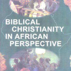 Biblical Christianity in African Perspective by Wilbur O'Donovan