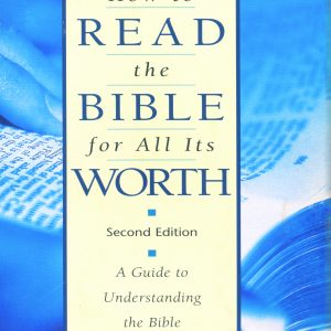 How to Read the Bible for All Its WORTH: A Guide to Understanding the Bible by Gordon D. Fee and Douglas Stuart- Second Edition