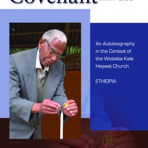 Unbroken Covenant with God፡ An Autobiography in the Context of the Wolaitta Kale Heywet Church by Markina Meja with Foreword by E. Paul Balisky