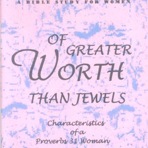OF GREATER WORTH THAN JEWELS: Characteristics of a Proverbs 31 Woman; A Bible Study For Women by Rachel Pineda, Suzanna Noch, Sofia Mulu, Rahel Ashebir, Geraldine Cotterell, and Mehari Taddesse
