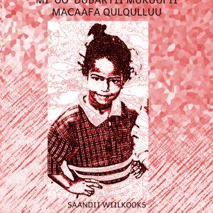 BIQILTUU HIN BALEESSINA DHAQNA QABAA: Dhaqna Qubaa Dubartootaa Akka Ilaacha Macaafa Qulqulluutti Sandii Wilkooks  – CUT FLOWERS: Female Genital Mutilation and a Biblical Response by Sandy Willcox
