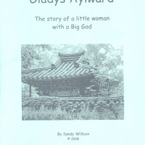GLADYS AYLWARD: The Story of a Little Woman with a Big God by Sandy Willcox (English)